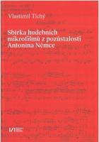 Vlastimil Tichý - Sbírka hudebních mikrofilmů z pozůstalosti Antonína Němce